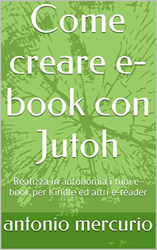 Come creare e-book con Jutoh: Realizza in autonomia i tuoi e-book per Kindle ed altri e-reader