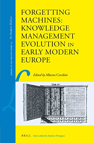 Forgetting Machines: Knowledge Management Evolution in Early Modern Europe (Library of the Written Word / The Handpress World, Band 53)
