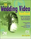 The Wedding Video Handbook: How to Succeed in the Wedding Video Business (Dv Expert S...