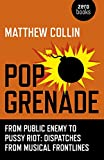 Pop Grenade: From Public Enemy to Pussy Riot - Dispatches from Musical Frontlines by Matthew Collin (29-May-2015) Paperback