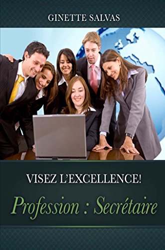 Profession : Secretaire: Visez l'excellence! par Salvas Ginette