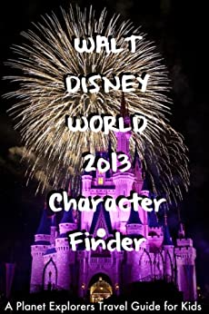 Walt Disney World 2013 Character Finder: A Planet Explorers Travel Guide for Kids by [Schaefer, Laura]