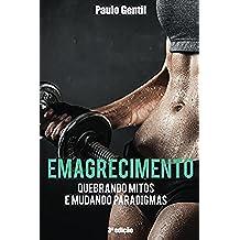 Emagrecimento: Quebrando Mitos e Mudando Paradigmas (Portuguese Edition)