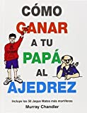Como Ganar a Tu Papa Al Ajedrez (Spanish Edition) by Chandler, Murray (2002) Hardcover