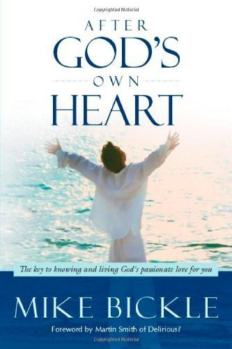 After God's Own Heart: The Key to Knowing and Living God's Passionate Love for You by Bickle, Mike (2009) Paperback