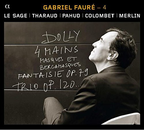 Fauré - 4 : Dolly 4 mains, Masques et Bergamasques, Fantaisie Op. 19, Trio 10 Op. 120