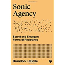 Sonic Agency - Sound and Emergent Forms of Resistance (Goldsmiths Press Sonics) (Mit Press)