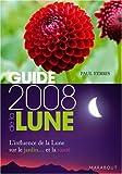 Guide de la Lune : La lune et ses influences : jardinage, santé, minceur... Jour après jour, choisir les meilleurs moments