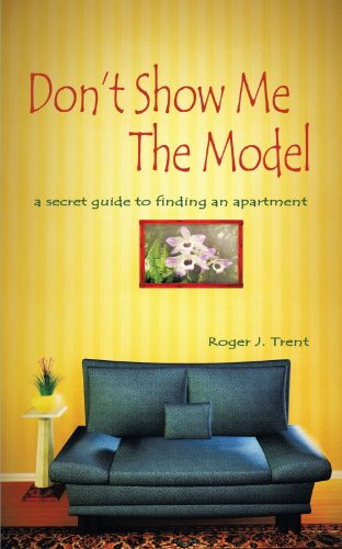 Don't Show Me The Model: The secret guide for finding an apartment