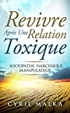 Revivre après une relation toxique: Sociopathe, narcissique, manipulateur...