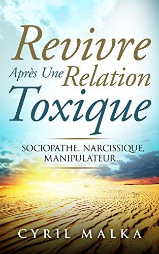 Revivre aprs une relation toxique: Sociopathe, narcissique, manipulateur...