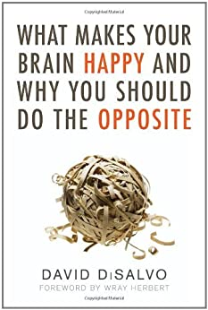 What Makes Your Brain Happy and Why You Should Do the Opposite by [Disalvo, David]