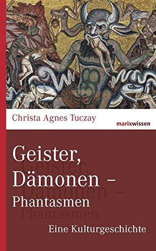 Geister, Dämonen - Phantasmen: Eine Kulturgeschichte (marixwissen)