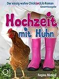 Buchinformationen und Rezensionen zu Hochzeit mit Huhn: Der einzig wahre Chick(en)Lit-Roman: Gesamtausgabe von Regina Mengel