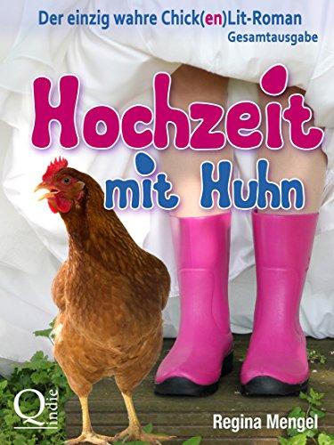 Buchseite und Rezensionen zu 'Hochzeit mit Huhn: Der einzig wahre Chick(en)Lit-Roman: Gesamtausgabe' von Regina Mengel