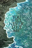 You Will Never Lose Me: Stories