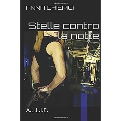 Stelle Contro La Notte: A.l.l.i.e.: Volume 1