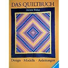 Das Quiltbuch. Design - Modelle - Anleitungen