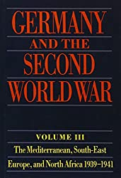 Germany and the Second World War, Volume 3: The Mediterranean, South-East Europe, and North Africa 1939-1941