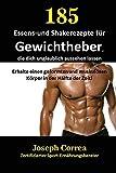 185 Essens-Und Shakerezepte Für Gewichtheber, Die Dich Unglaublich Aussehen Lassen: Erhalte Einen...