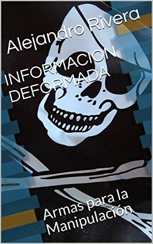 INFORMACION DEFORMADA: Armas para la Manipulación (Comunica nº 2) por Alejandro Rivera