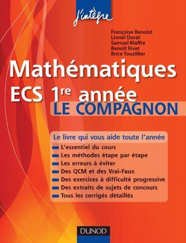 Mathématiques ECS 1re année Le compagnon: Essentiel du cours, Méthodes, Erreurs à éviter, QCM, Exercices et Sujets de concours corrigés