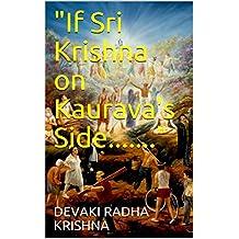 """If Sri Krishna on Kaurava's Side......."""