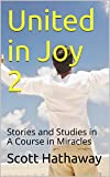United in Joy 2: Stories and Studies in A Course in Miracles