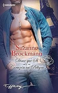 Dime que sí; Corazón en peligro par Suzanne Brockmann
