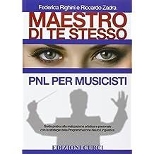 Maestro di te stesso. Guida pratica alla realizzazione artistica e personale del musicista con gli strumenti della Programmazione Neuro Linguistica (PNL)