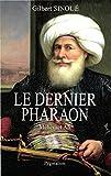 Le dernier pharaon. Méhémet-Ali (1770-1849) (Biographies) (French Edition)