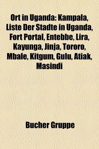 Ort in Uganda: Kampala, Liste Der Stdte in Uganda, Fort Portal, Entebbe, Lira, Kayunga, Jinja, Tororo, Mbale, Kitgum, Gulu, Atiak, Ma