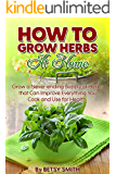 Indoor Herbs: How to Grow Herbs At Home. Grow a Never-ending Supply of Herbs that Can Improve Everything You Cook and Use for Health (English Edition)