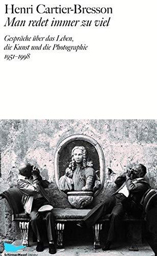 Man redet immer zu viel: Gespräche über das Leben, die Kunst und die Photographie 1951-1998 (SchirmerMosel Literatur)