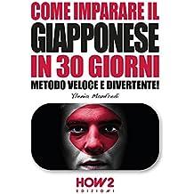 COME IMPARARE IL GIAPPONESE IN 30 GIORNI: Metodo Veloce e Divertente! (HOW2 Edizioni Vol. 117) (Italian Edition)