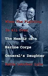 When the Fighting is All Over: The Memoir of a Marine Corps General's Daughter by Katie Letcher Lyle (1997-09-06)