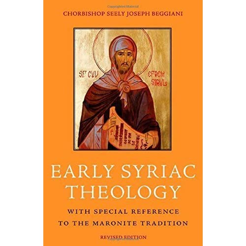 Early Syriac Theology: With Special Reference to the Maronite Tradition, <BR> Second Edition by Beggiani (2014-08-27)
