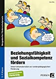 Beziehungsfähigkeit und Sozialkompetenz fördern: Unterrichtsmaterialien zur sonderpädagogischen Förderung (5. bis 9. Klasse) - Alex Kelly