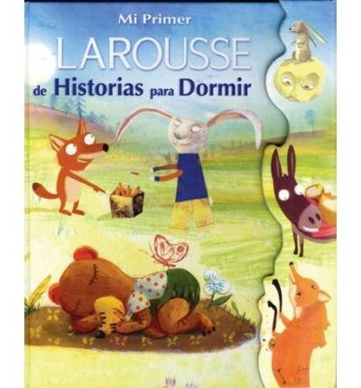 { MI PRIMER LAROUSSE DE HISTORIAS PARA DORMIR: LOS ANIMALES = MY FIRST LAROUSSE: BEDTIME STORIES (MI PRIMER LAROUSSE) } By Bouin, Anne ( Author ) [ Oct - 2008 ] [ Hardcover ]