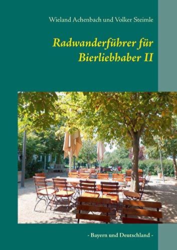 Radwanderführer für Bierliebhaber II: - Bayern und Deutschland -