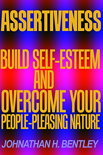 assertiveness-build-self-esteem-and-overcome-your-people-pleasing-nature-english-edition