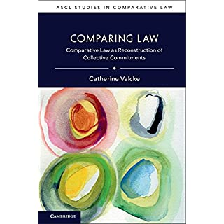 Comparing Law: Comparative Law as Reconstruction of Collective Commitments (ASCL Studies in Comparative Law) (English Edition)