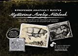Professor Jonathan T. Bucks Mysterious Airship Notebook: The Lost Step-by-Step Schematic Drawings from the Pioneer of St