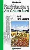 RadWandern Am Grünen Band: Harz - Vogtland (Radwanderweg Am Grünen Band)