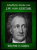 Delphi Saemtliche Werke von Johann Wolfgang von Goethe (Illustrierte) (German Edition)