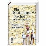 Ein Deutscher - Bischof in Russland: Einblicke und Ausblicke - Clemens Pickel