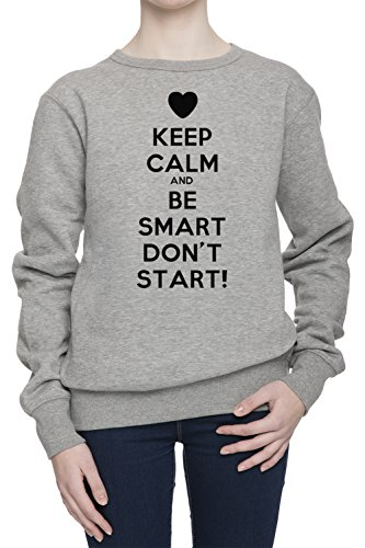 keep-calm-and-be-smart-dont-start-mujer-gris-sudadera-saltador-camisa-de-rntrenamiento-womens-grey-s
