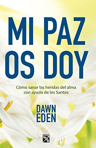 Descargar Libro Mi paz os doy: Cómo sanar las heridas del alma con ayuda de los Santos de Dawn Eden