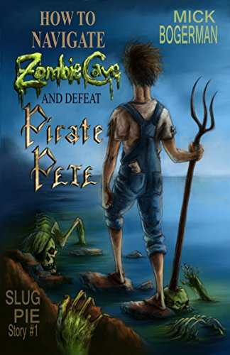 How to Navigate Zombie Cave and Defeat Pirate Pete: Slug Pie Story #1 (Slug Pie Stories Scary Adventure Series for ages 8-12) (English Edition) - Slug-serie