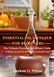 Essential Oil Diffuser For Beginners: Essential Oil Diffuser For Beginners (English Edition)